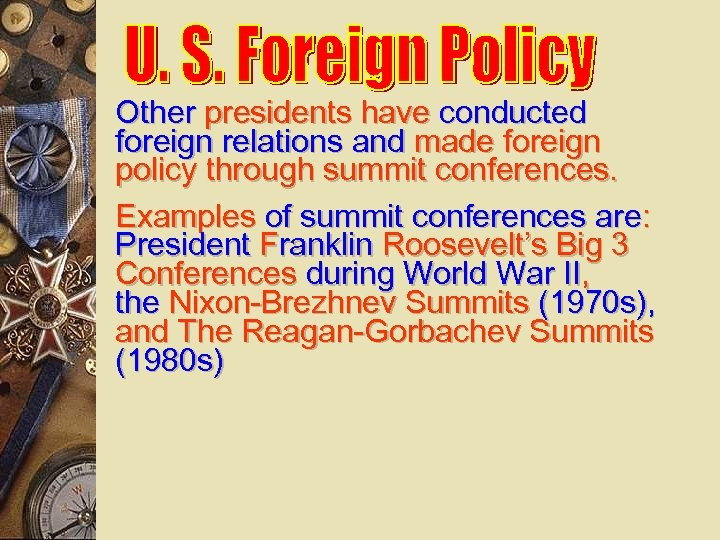 Other presidents have conducted foreign relations and made foreign policy through summit conferences. Examples