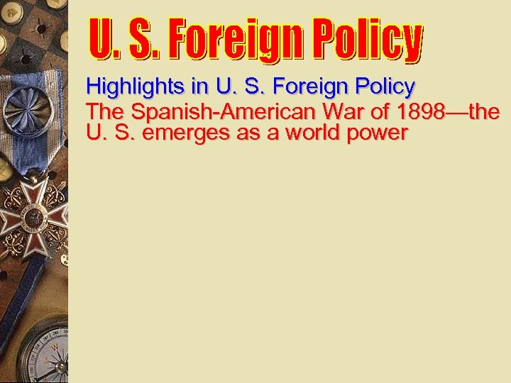 Highlights in U. S. Foreign Policy The Spanish-American War of 1898—the U. S. emerges