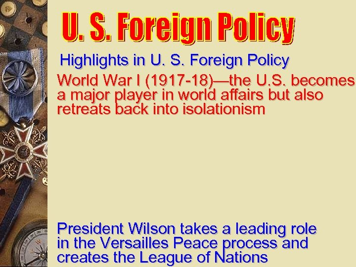 Highlights in U. S. Foreign Policy World War I (1917 -18)—the U. S. becomes