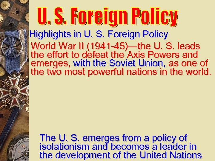 Highlights in U. S. Foreign Policy World War II (1941 -45)—the U. S. leads
