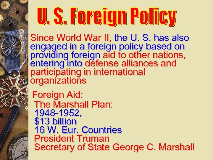 Since World War II, the U. S. has also engaged in a foreign policy