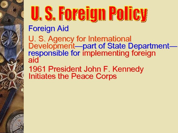 Foreign Aid U. S. Agency for International Development—part of State Department— responsible for implementing