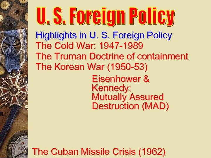 Highlights in U. S. Foreign Policy The Cold War: 1947 -1989 The Truman Doctrine