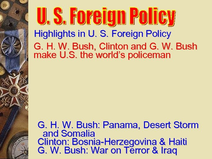 Highlights in U. S. Foreign Policy G. H. W. Bush, Clinton and G. W.