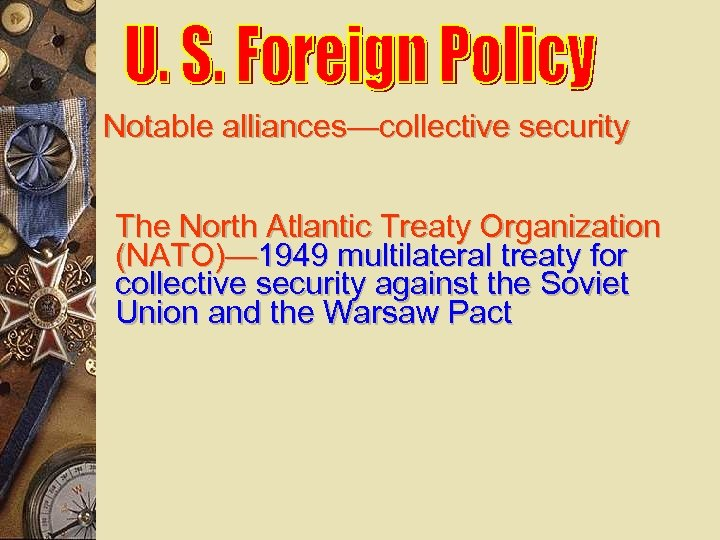 Notable alliances—collective security The North Atlantic Treaty Organization (NATO)— 1949 multilateral treaty for collective