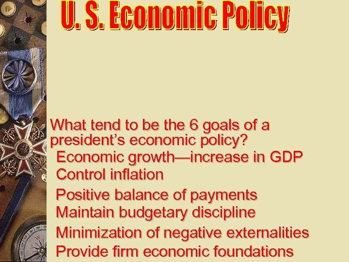 What tend to be the 6 goals of a president's economic policy? Economic growth—increase