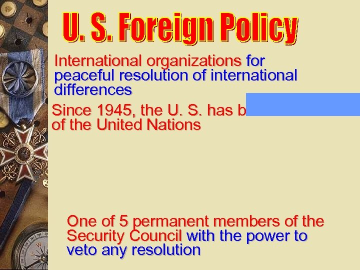 International organizations for peaceful resolution of international differences Since 1945, the U. S. has