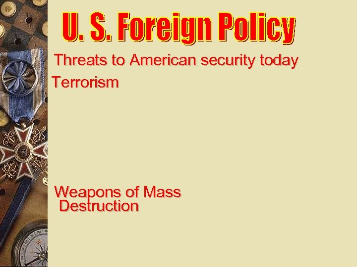 Threats to American security today Terrorism Weapons of Mass Destruction