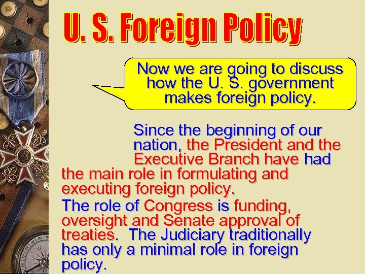 Now we are going to discuss how the U. S. government makes foreign policy.
