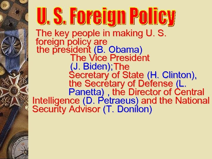 The key people in making U. S. foreign policy are the president (B. Obama)