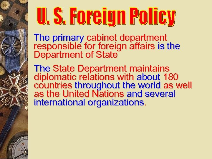 The primary cabinet department responsible foreign affairs is the Department of State The State