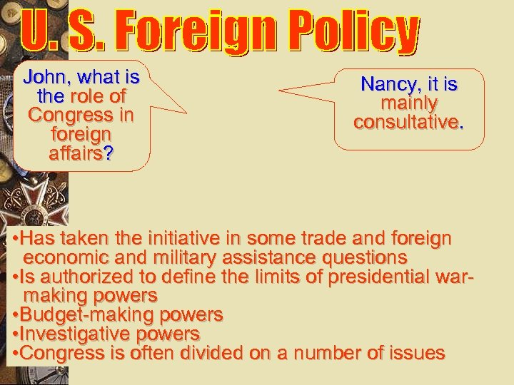 John, what is the role of Congress in foreign affairs? Nancy, it is mainly