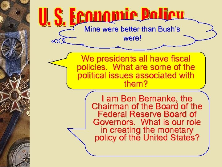 Mine were better than Bush's were! We presidents all have fiscal policies. What are