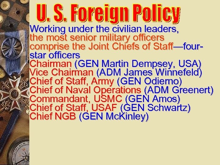 Working under the civilian leaders, the most senior military officers comprise the Joint Chiefs