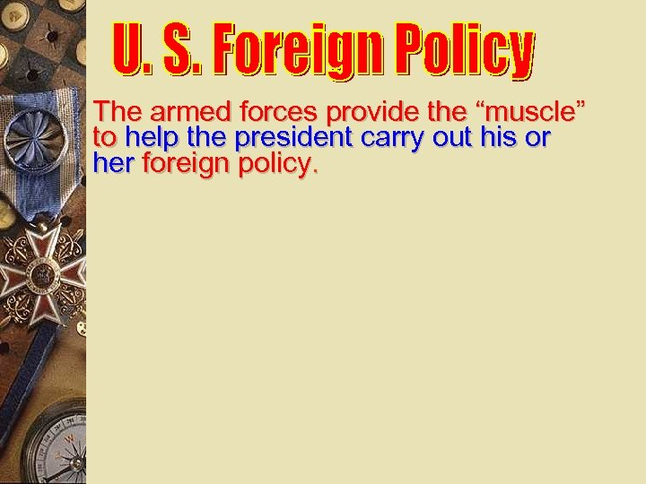 """The armed forces provide the """"muscle"""" to help the president carry out his or"""