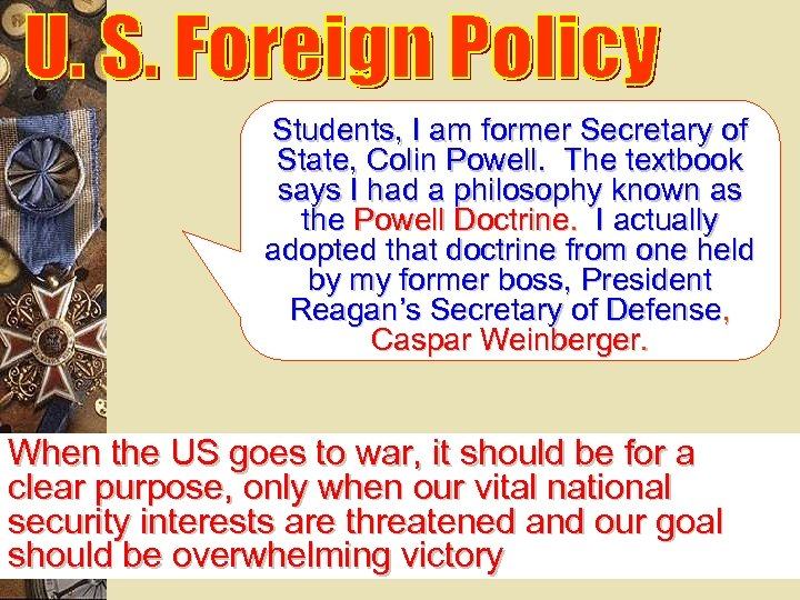 Students, I am former Secretary of State, Colin Powell. The textbook says I had