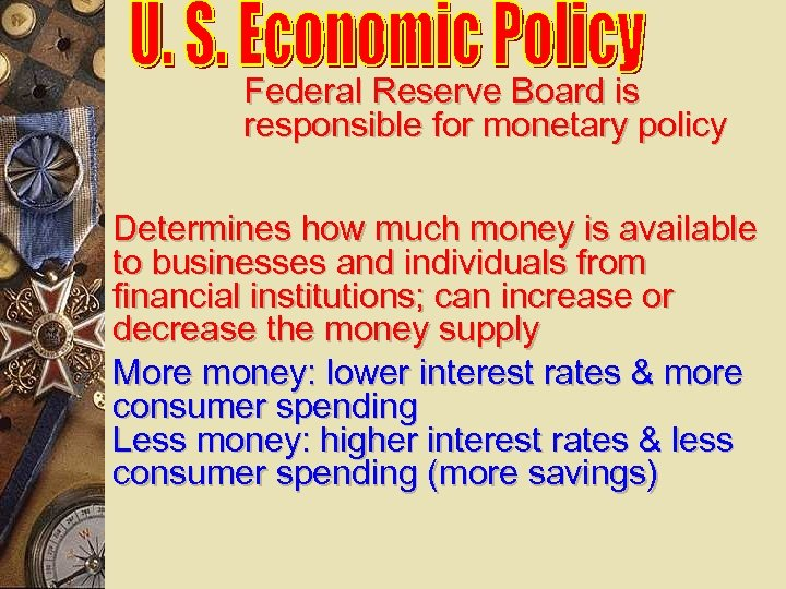 Federal Reserve Board is responsible for monetary policy Determines how much money is available