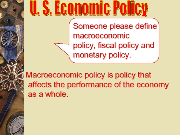 Someone please define macroeconomic policy, fiscal policy and monetary policy. Macroeconomic policy is policy