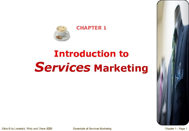 CHAPTER 1 Introduction to Services Marketing Slide © by Lovelock, Wirtz and Chew 2009