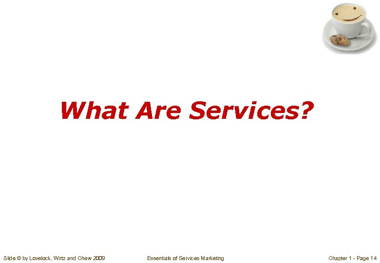 What Are Services? Slide © by Lovelock, Wirtz and Chew 2009 Essentials of Services