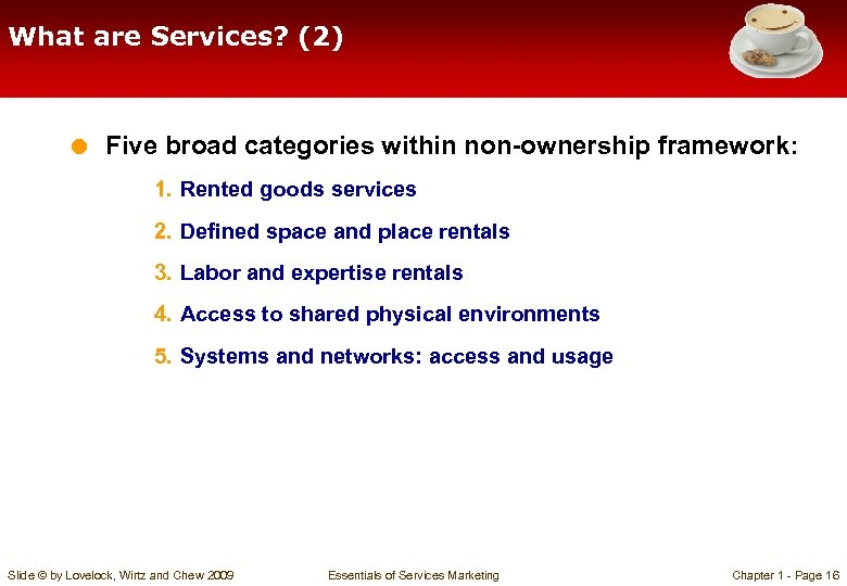 What are Services? (2) = Five broad categories within non-ownership framework: 1. Rented goods