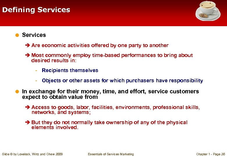 Defining Services = Services è Are economic activities offered by one party to another