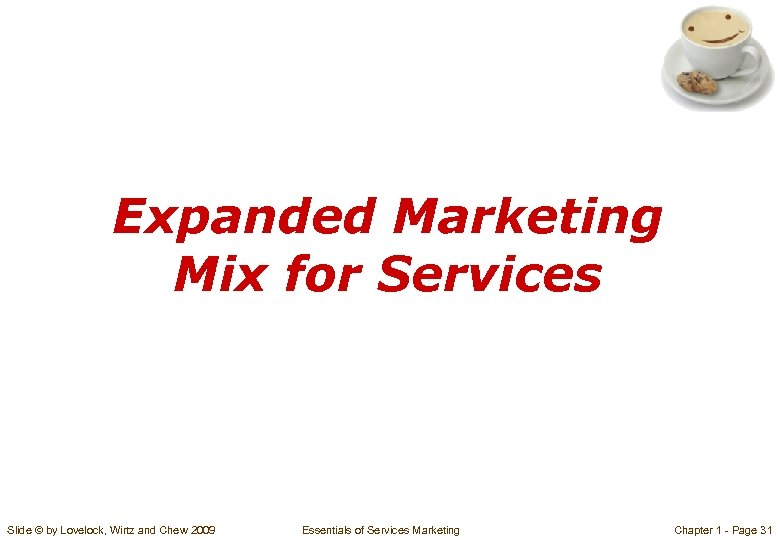 Expanded Marketing Mix for Services Slide © by Lovelock, Wirtz and Chew 2009 Essentials
