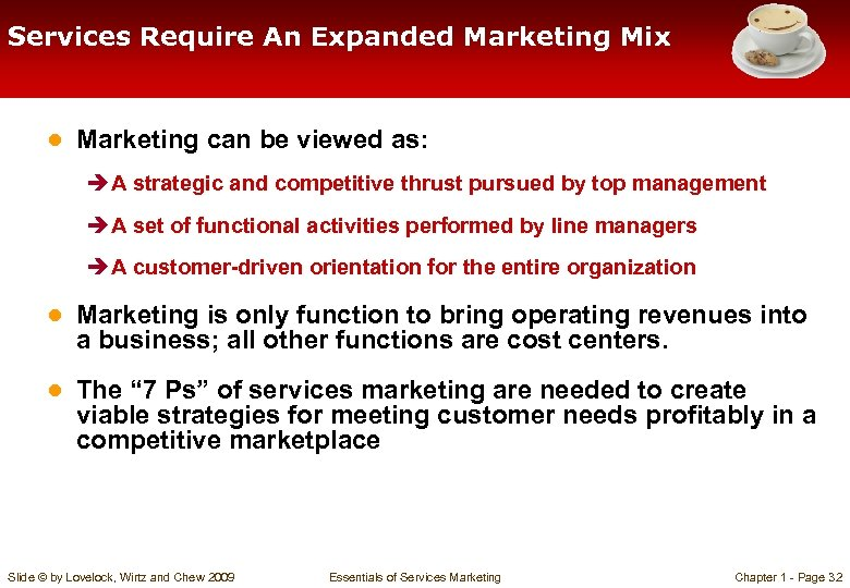 Services Require An Expanded Marketing Mix ● Marketing can be viewed as: è A