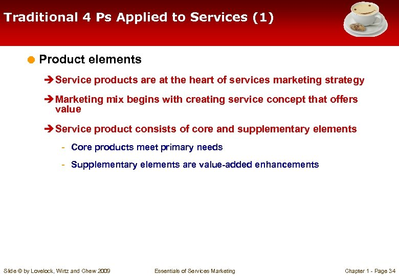 Traditional 4 Ps Applied to Services (1) = Product elements è Service products are