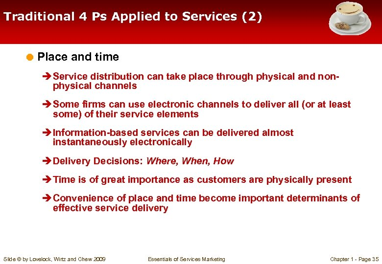 Traditional 4 Ps Applied to Services (2) = Place and time è Service distribution