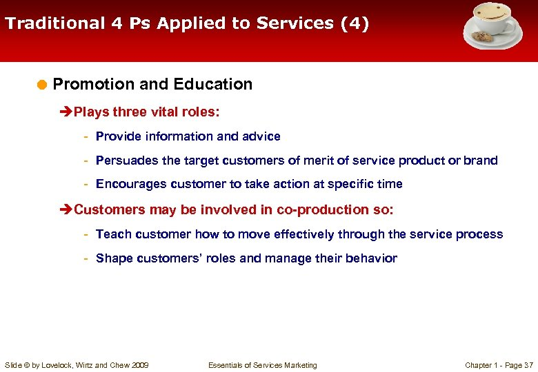 Traditional 4 Ps Applied to Services (4) = Promotion and Education èPlays three vital