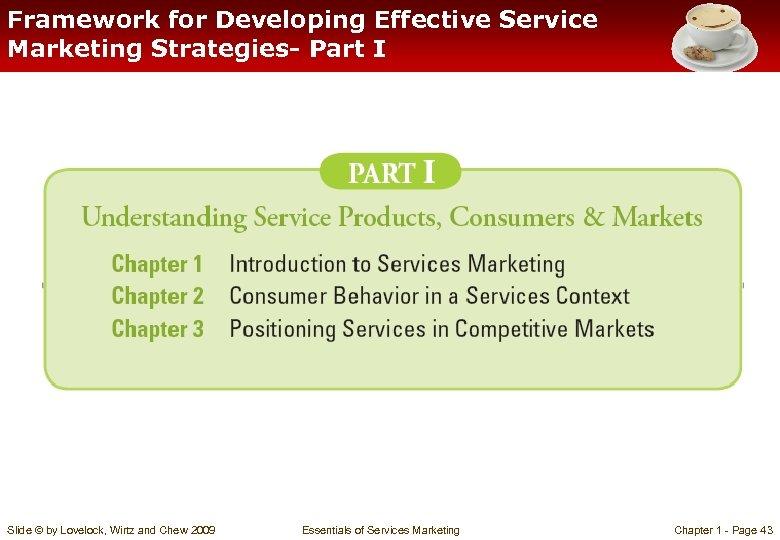 Framework for Developing Effective Service Marketing Strategies- Part I Slide © by Lovelock, Wirtz