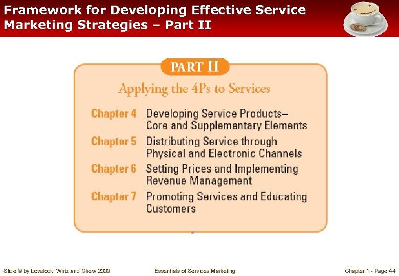 Framework for Developing Effective Service Marketing Strategies – Part II Slide © by Lovelock,