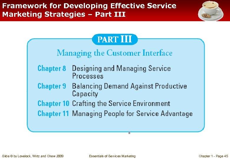 Framework for Developing Effective Service Marketing Strategies – Part III Slide © by Lovelock,