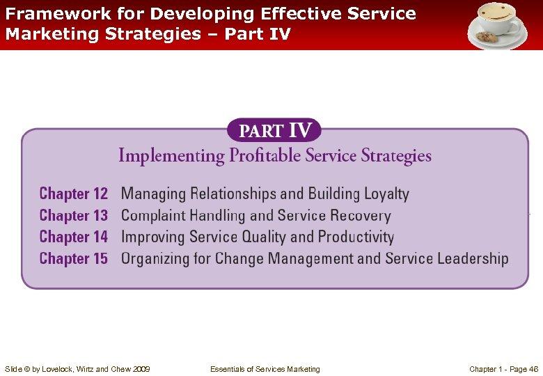 Framework for Developing Effective Service Marketing Strategies – Part IV Slide © by Lovelock,