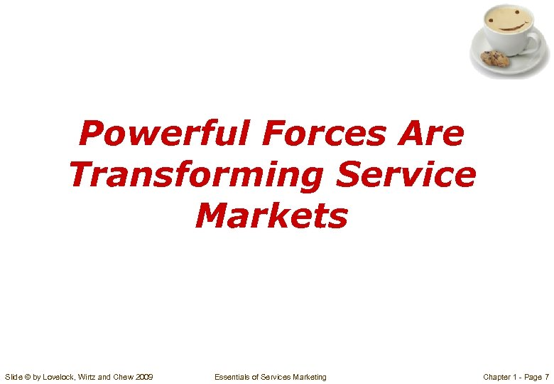 Powerful Forces Are Transforming Service Markets Slide © by Lovelock, Wirtz and Chew 2009