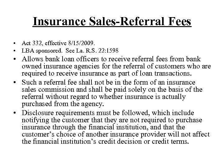 Insurance Sales-Referral Fees • Act 332, effective 8/15/2009. • LBA sponsored. See La. R.