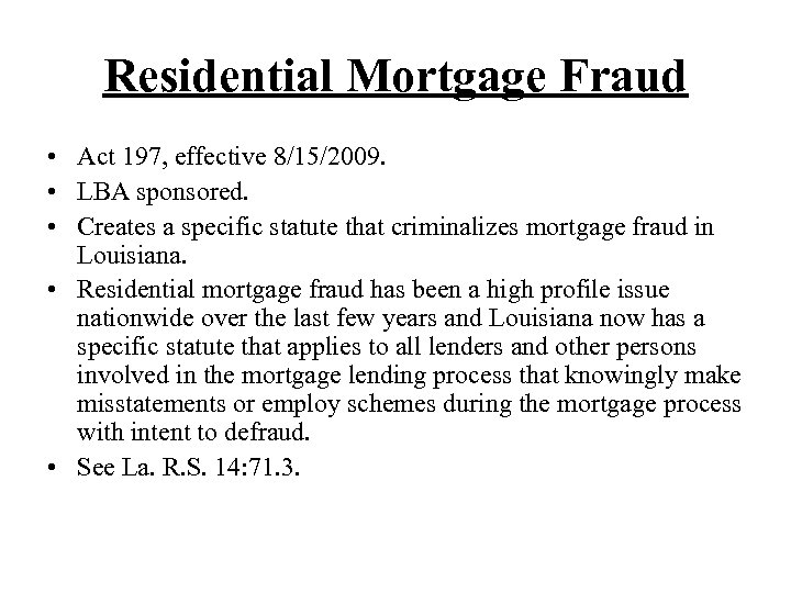 Residential Mortgage Fraud • Act 197, effective 8/15/2009. • LBA sponsored. • Creates a