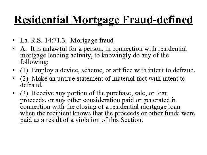 Residential Mortgage Fraud-defined • La. R. S. 14: 71. 3. Mortgage fraud • A.