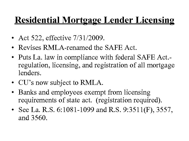 Residential Mortgage Lender Licensing • Act 522, effective 7/31/2009. • Revises RMLA-renamed the SAFE