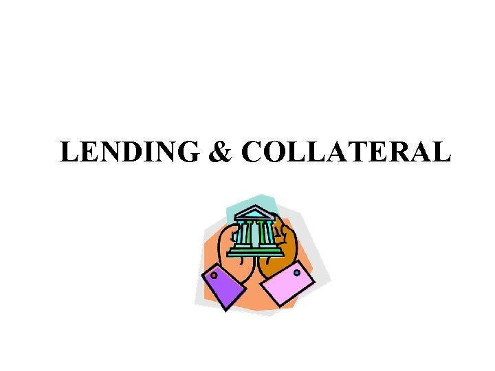 LENDING & COLLATERAL