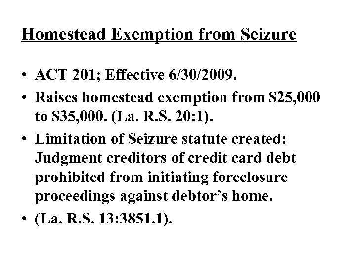 Homestead Exemption from Seizure • ACT 201; Effective 6/30/2009. • Raises homestead exemption from