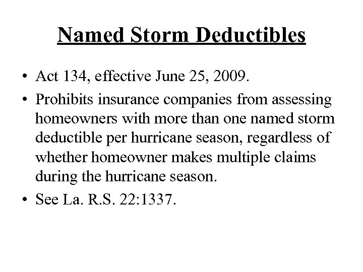Named Storm Deductibles • Act 134, effective June 25, 2009. • Prohibits insurance companies