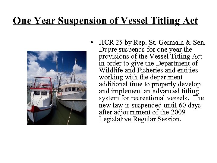 One Year Suspension of Vessel Titling Act • HCR 25 by Rep. St. Germain
