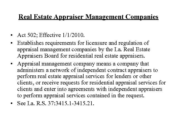 Real Estate Appraiser Management Companies • Act 502; Effective 1/1/2010. • Establishes requirements for