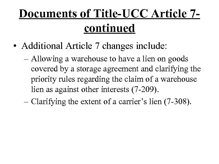 Documents of Title-UCC Article 7 continued • Additional Article 7 changes include: – Allowing