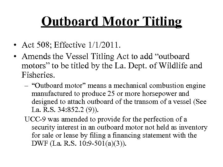 Outboard Motor Titling • Act 508; Effective 1/1/2011. • Amends the Vessel Titling Act