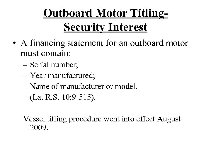 Outboard Motor Titling. Security Interest • A financing statement for an outboard motor must