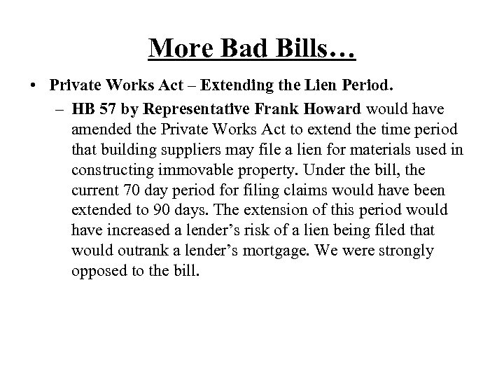More Bad Bills… • Private Works Act – Extending the Lien Period. – HB