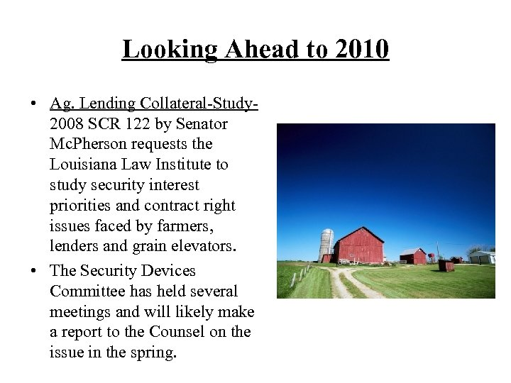 Looking Ahead to 2010 • Ag. Lending Collateral-Study 2008 SCR 122 by Senator Mc.
